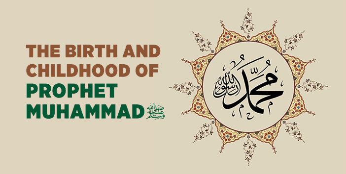 BİRTH AND CHİLDHOOD OF PROPHET MUHAMMAD
