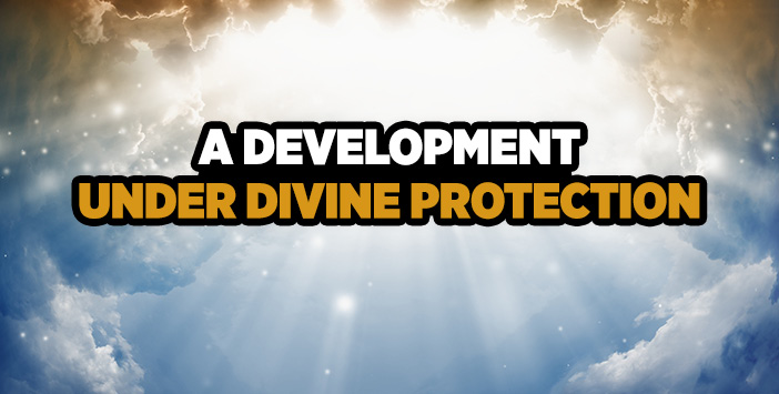 A DEVELOPMENT UNDER DIVINE PROTECTION