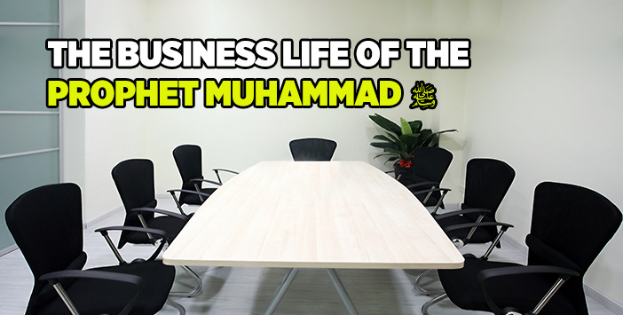 THE BUSINESS LIFE OF THE PROPHET MUHAMMAD