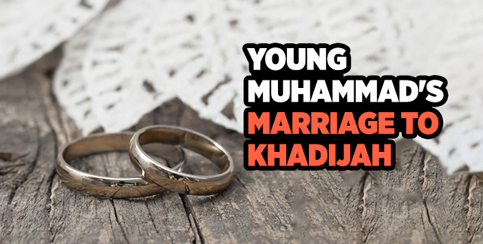 YOUNG MUHAMMAD'S MARRIAGE TO KHADIJAH
