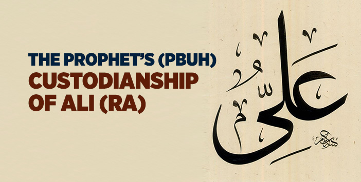 THE PROPHET'S (PBUH) CUSTODIANSHIP OF ALI (RA)