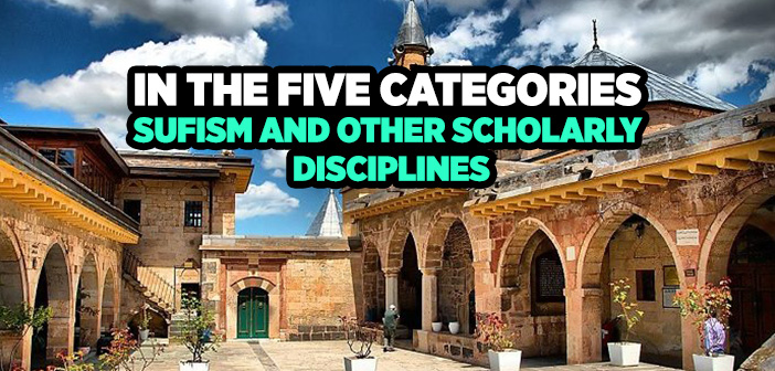 IN THE FIVE CATEGORIES SUFISM AND OTHER SCHOLARLY DISCIPLINES