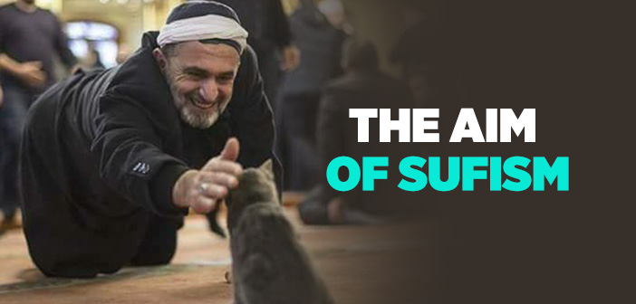 WHAT IS THE AIM OF SUFISM?