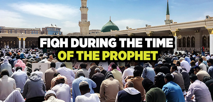 FIQH DURING THE TIME OF THE PROPHET