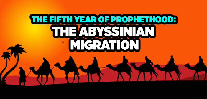 THE FIFTH YEAR OF PROPHETHOOD 'THE ABYSSINIAN MIGRATION'