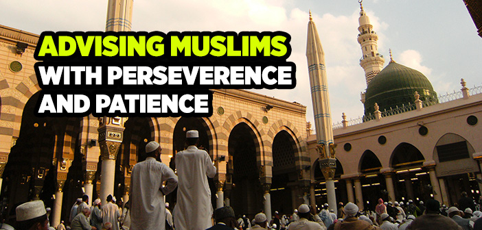 ADVISING MUSLIMS WITH PERSEVERENCE AND PATIENCE