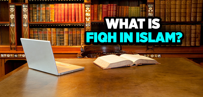 WHAT IS FIQH IN ISLAM?