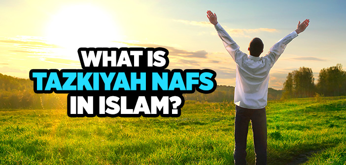 WHAT IS TAZKIYAH NAFS IN ISLAM?