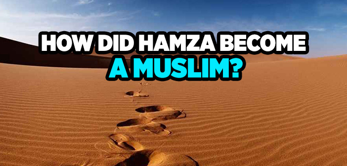 HOW DID HAMZA BECOME A MUSLIM?