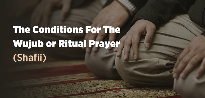 The Conditions For The Wujub or Ritual Prayer (Shafii)