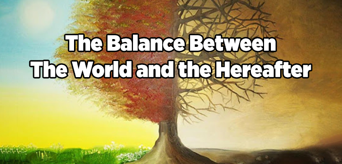 The Balance Between The World and the Hereafter