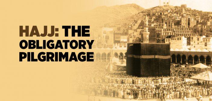 Hajj: The Obligatory Pilgrimage