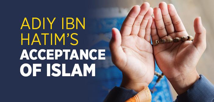 Adiy ibn Hatim's Acceptance of Islam