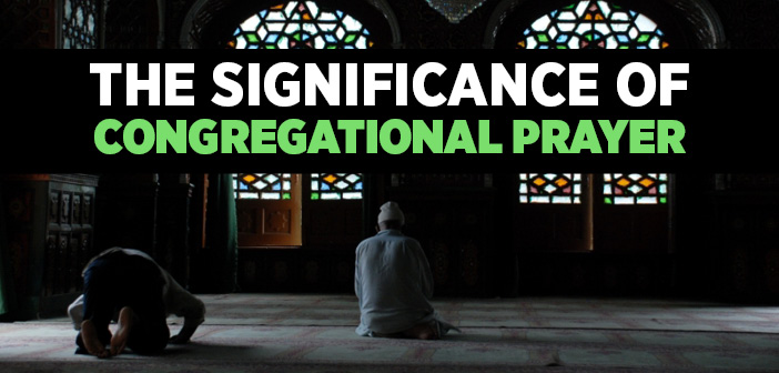 The Significance of Congregational Prayer
