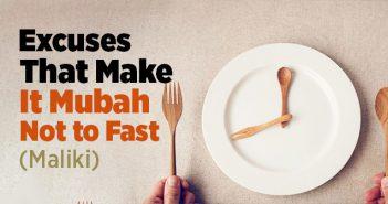 Excuses That Make It Mubah Not to Fast (Maliki)