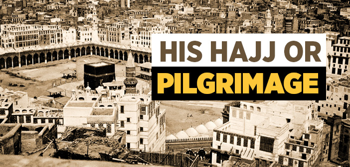 His Hajj or Pilgrimage