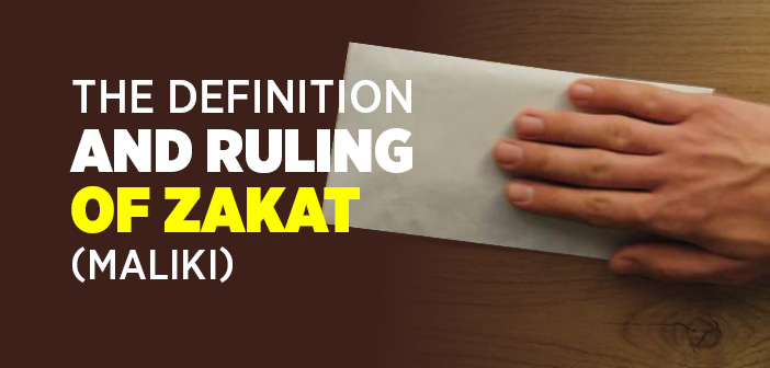 The Definition And Ruling of Zakat (Maliki)