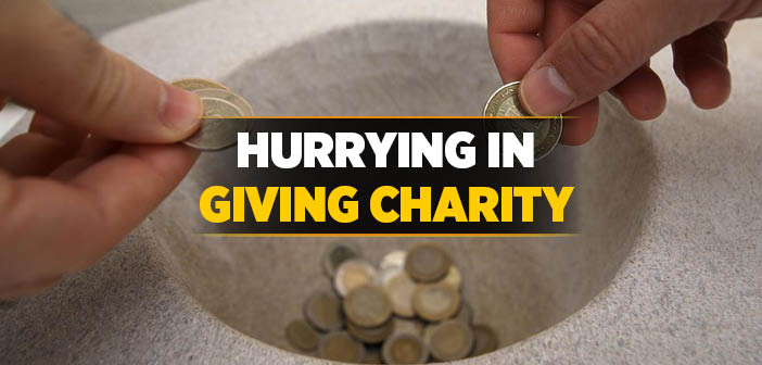 Hurrying in Giving Charity