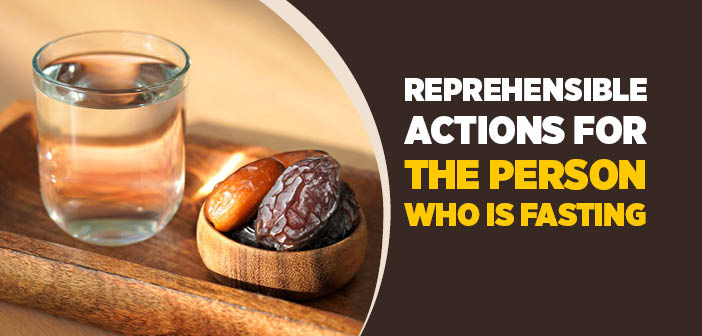 Reprehensible Actions For The Person Who is Fasting