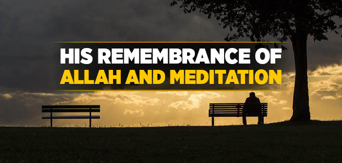 His Remembrance Of Allah And Meditation