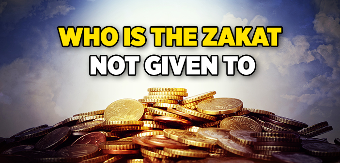 Who is The Zakat Not Gıven To